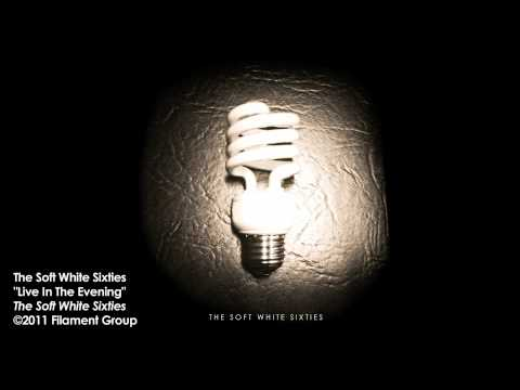 """The Soft White Sixties - """"Live in the Evening"""" [Album Track]"""