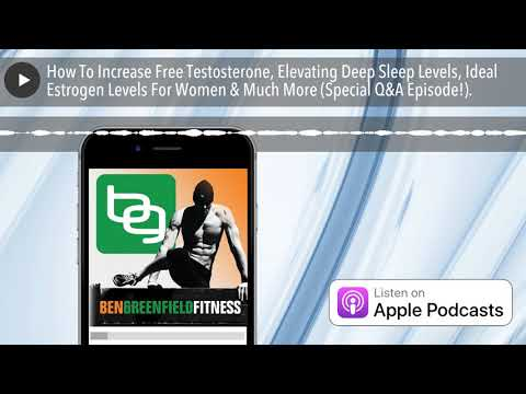 how-to-increase-free-testosterone,-elevating-deep-sleep-levels,-ideal-estrogen-levels-for-women-&-m