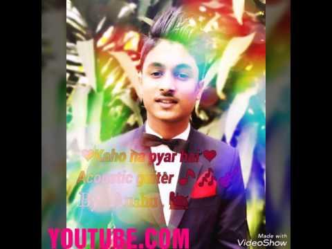 Kaho na PyAr hai {hindi songs} Acoustic lyrics by Anshu shah.