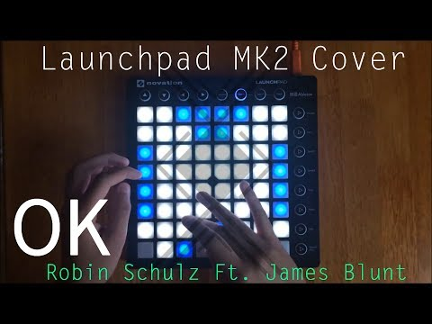 Robin Schulz - OK Ft. James Blunt [Launchpad MK2 Cover + Project File]