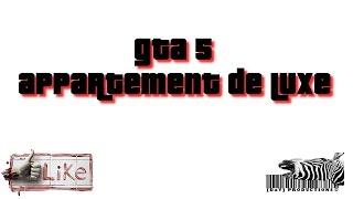 GTA 5 - VISITE APPARTEMENT DE LUXE