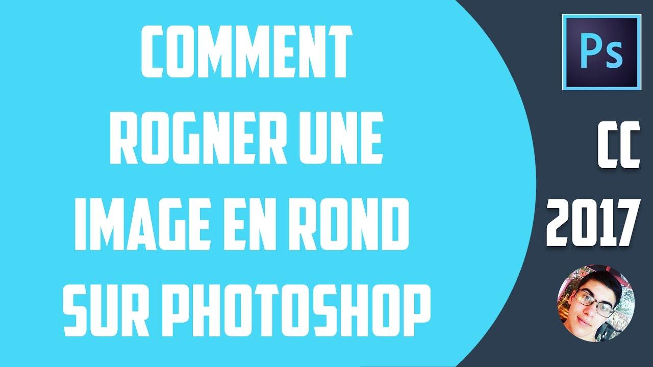 Tuto Comment Rogner Une Image En Rond Sur Photoshop Cc 2015 2017 Hd Youtube