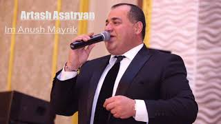ARTASH ASATRYAN Im Anush Mayrik NEW Audio 2017
