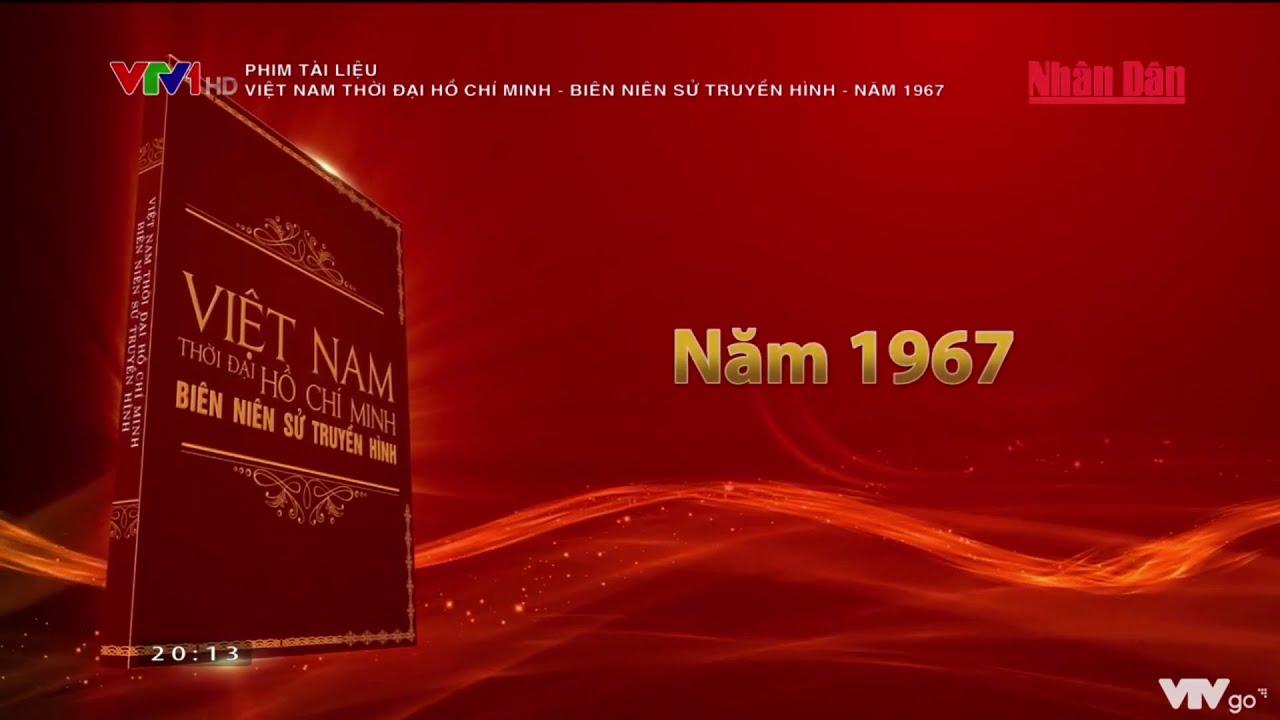 Phim tài liệu: Việt Nam thời đại Hồ Chí Minh – Biên niên sử truyền hình – Năm 1967