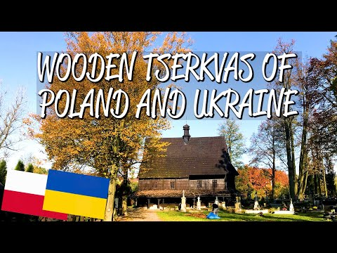 Wooden Tserkvas of Poland and Ukraine - UNESCO World Heritage Site