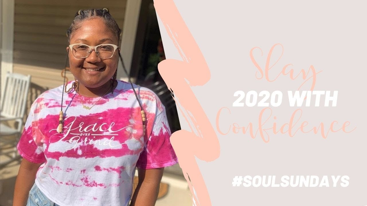 SOUL SUNDAY EP. 4 | Slay 2020 with a Confident Mindset