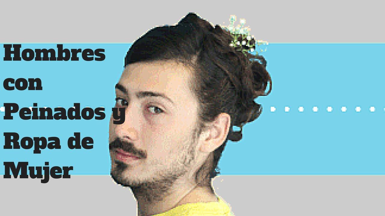 Hombres Con Peinado Y Ropa De Mujer Youtube