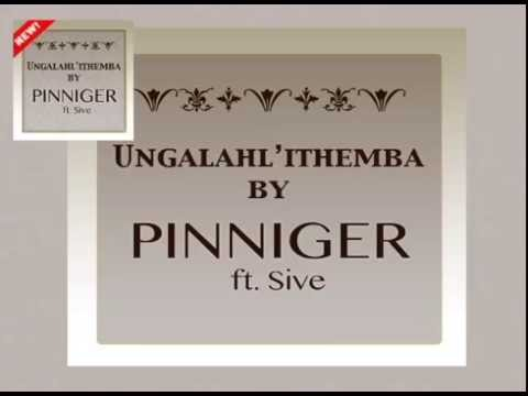 Pinniger ft. Sive - Ungalahli'ithemba