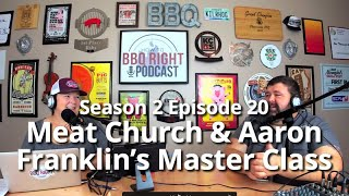 Meat Church & Aaron Franklin's Master Class - HowToBBQRight Podcast S2E20
