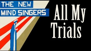 The New Mind Singers - All My Trials