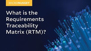 MicroNugget: What is the Requirements Traceability Matrix (RTM)?