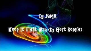 Dj JamX - Keep It That Way (Dj Gert Remix)