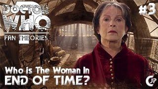 Fan Theories #3 : Who Is The Woman In End Of Time?