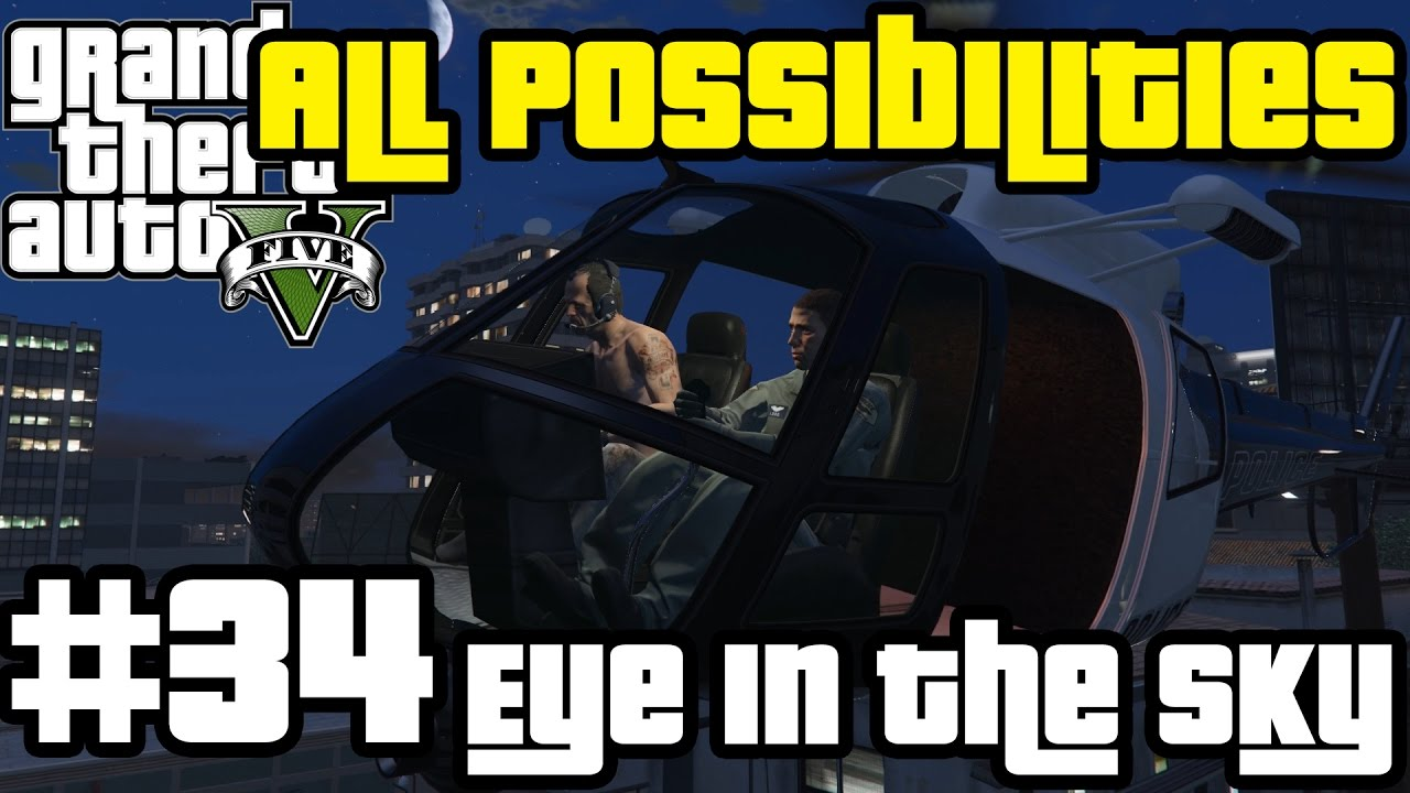 Gta V Eye In The Sky All Possibilities
