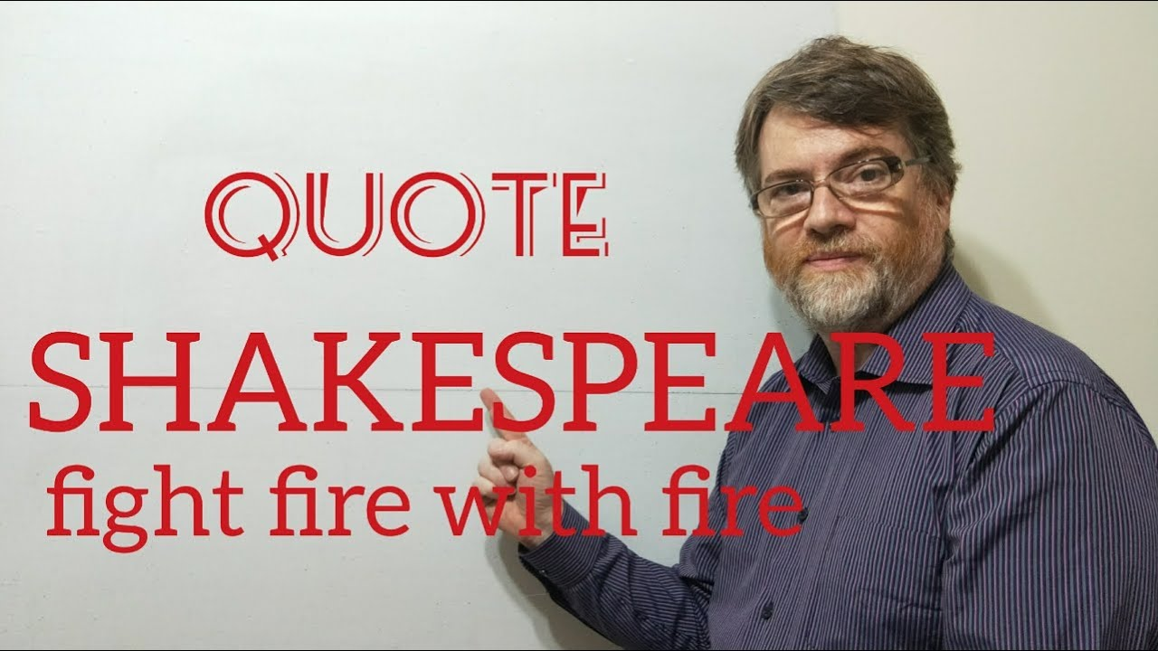 English Tutor Nick P Quotes 147 Shakespeare Fight Fire With Fire
