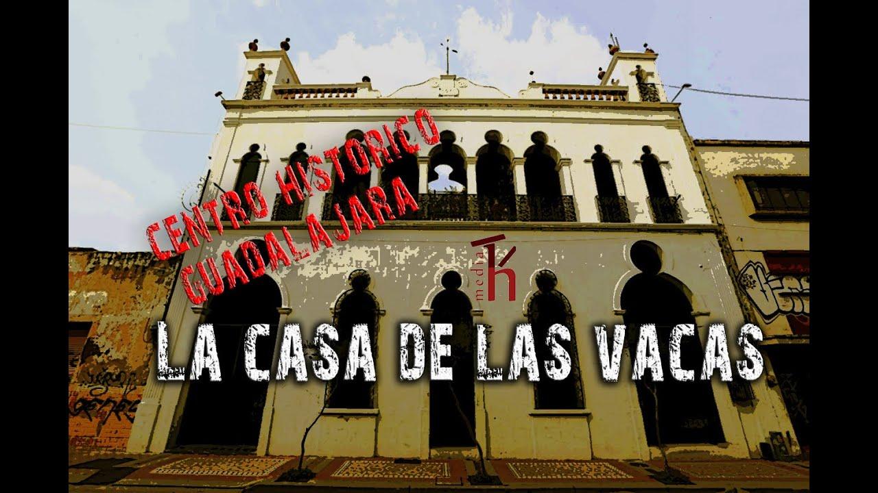 Casa de las vacas  centro historico de Guadalajara  hmedia tv  YouTube