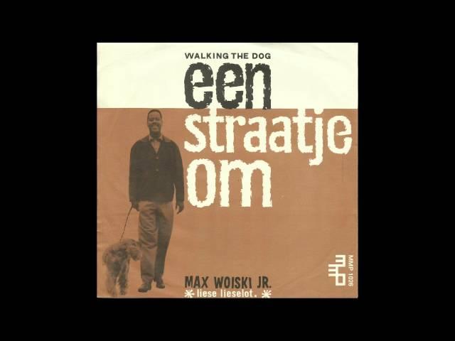 MAX WOISKI Jr. Een Straatje Om (Walking The Dog)