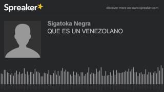 QUE ES UN VENEZOLANO (hecho con Spreaker)