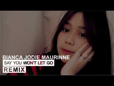 BIANCA JODIE - SAY YOU WON'T LET GO [ REMIX ] || A