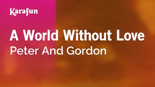 Karaoke A World Without Love - Peter And Gordon *