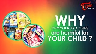Why Chocolates & Chips Are Harmful For Your Child ? | Right Diet | by Dr. P. Janaki Srinath