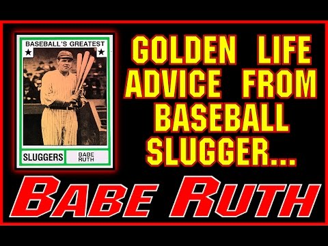 Golden Life Advice from Baseball Slugger, Babe Ruth
