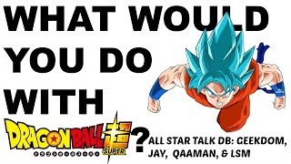 What Would YOU DO with Dragon Ball Super? - Talk DB Podcast