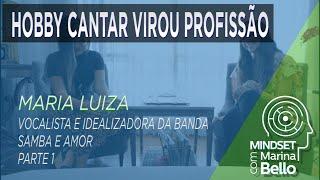 Mindset com Marina Bello - O hobby cantar virou profissão com Maria Luiza da banda Samba e Amor
