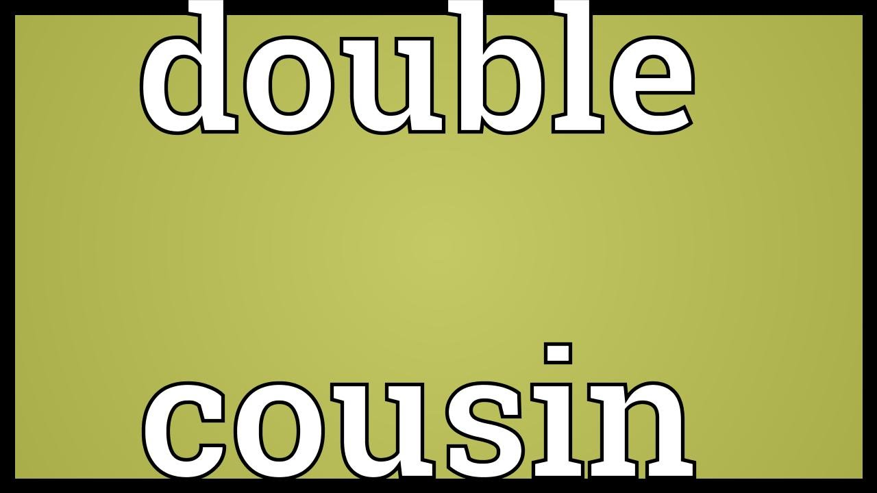 Double cousin Meaning