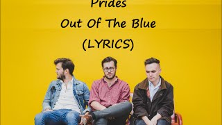 Prides - Out Of The Blue (LYRICS)