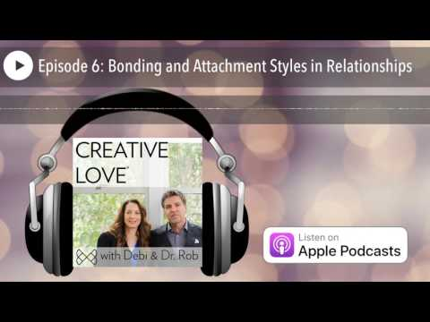 Episode 6: Bonding and Attachment Styles in Relationships