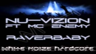 Nu Vizion Feat MC Enemy   raverbaby   white noise hardcore