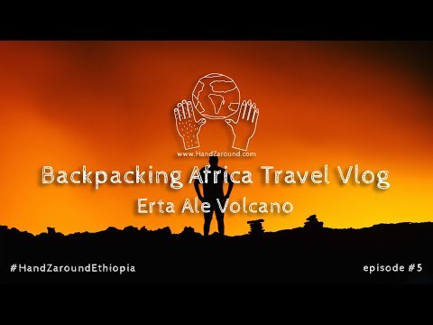 Erta Ale Volcano  I  Episode #5  I  Backpacking Africa Travel Vlog HandZaround
