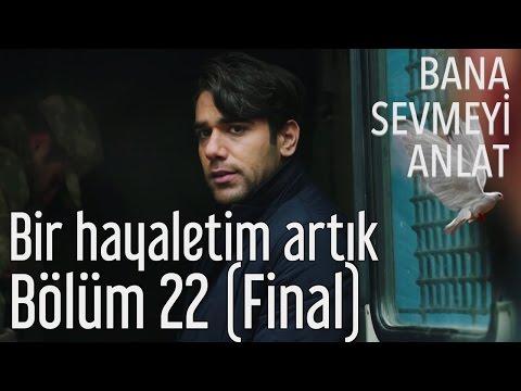 Bana Sevmeyi Anlat 22. Bölüm (Final) - Ali Erel Ben - Bir Hayaletim Artık
