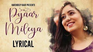 Pyaar Mileya Lyrical | Full Audio | Harshdeep Kaur