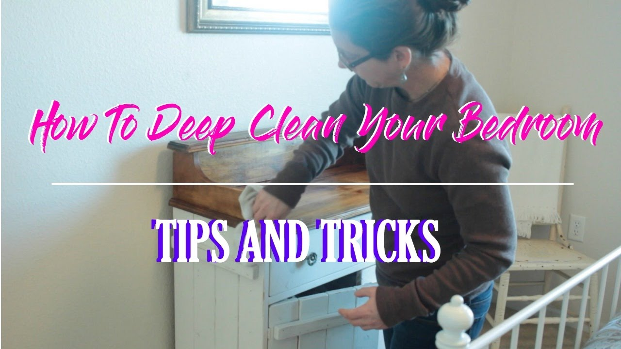HOW TO DEEP CLEAN YOUR BEDROOM