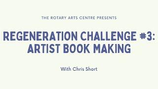 Regeneration Challenge #3: Artist Book Making