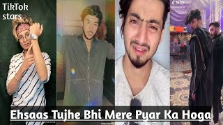 Ehsaas Tujhe Bhi Mere Pyar Ka Hogo TikTok Video |TikTok Stars| |Sad boys|