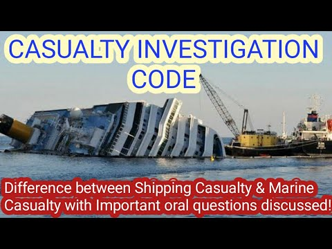 Casualty Investigation Code, Difference between Marine & Shipping Casualty with Imp Oral Questions!