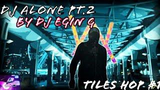 Dj Alone Pt 2 By Dj Egin G Tiles Hop 1