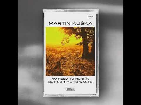 """Martin Kuška """"No Need To Hurry But No Time To Waste"""""""