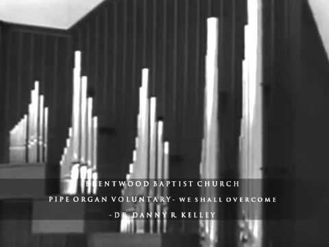 We Shall Overcome! - Pipe Organ (Brentwood Baptist Church)