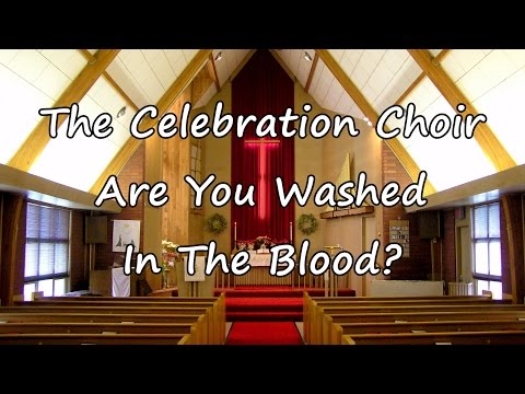 The Celebration Choir - Are You Washed In The Blood? [with lyrics]