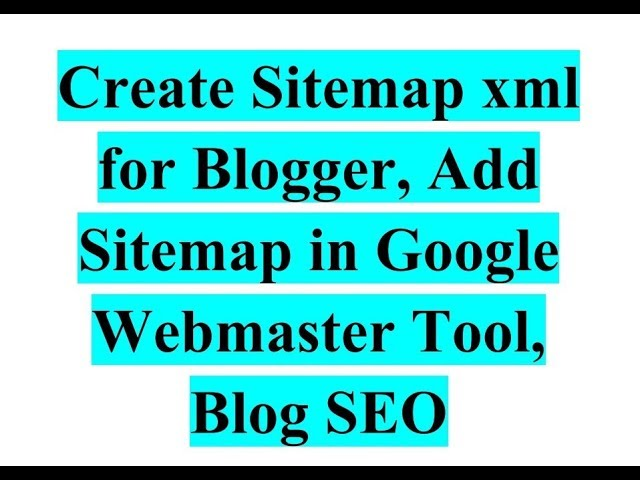 how to create sitemap xml for blogger add sitemap in google