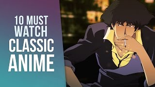 10 Must Watch Classic Anime