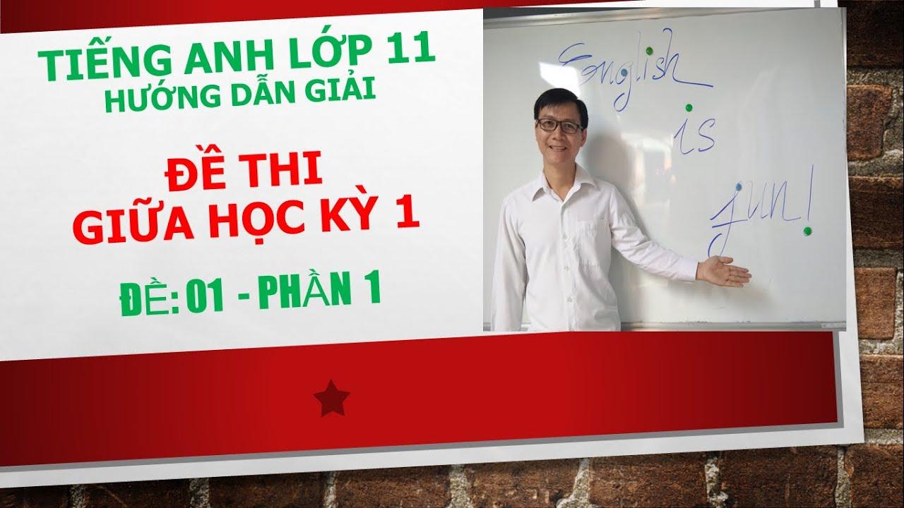 Tiếng Anh lớp 11 – Giải đề kiểm tra giữa HK1 – Đề 01 – Phần 1