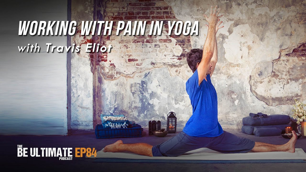 Working with Pain in Yoga -  The BE ULTIMATE Podcast (Ep84)