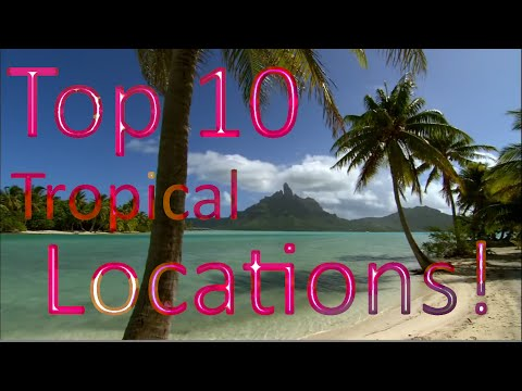 Top 10 Tropical Locations On Earth