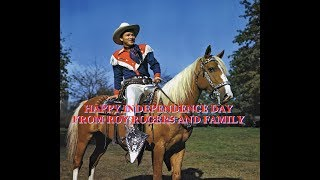 Happy Independence Day from Roy Rogers and Family Help Protect America's Freedoms, Honor The Flag