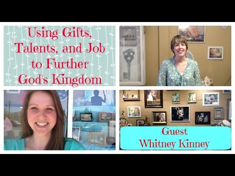 Using Your Gifts, Talents, Job to Further God's Kingdom